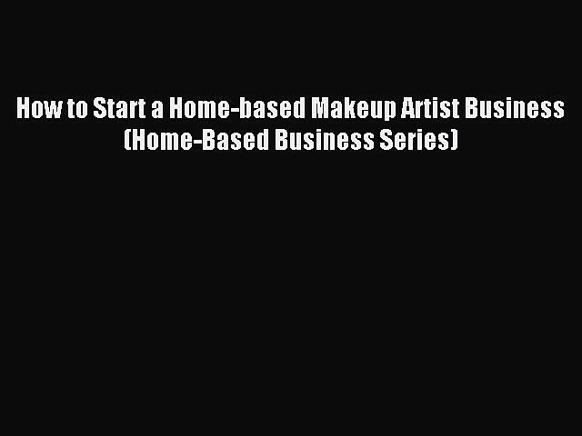 Read How to Start a Home-based Makeup Artist Business (Home-Based Business Series) Ebook Free