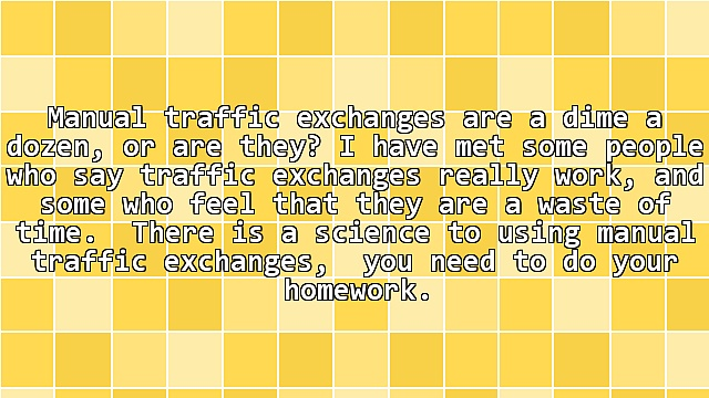 Getting the most out of  Manual Traffic Exchanges.