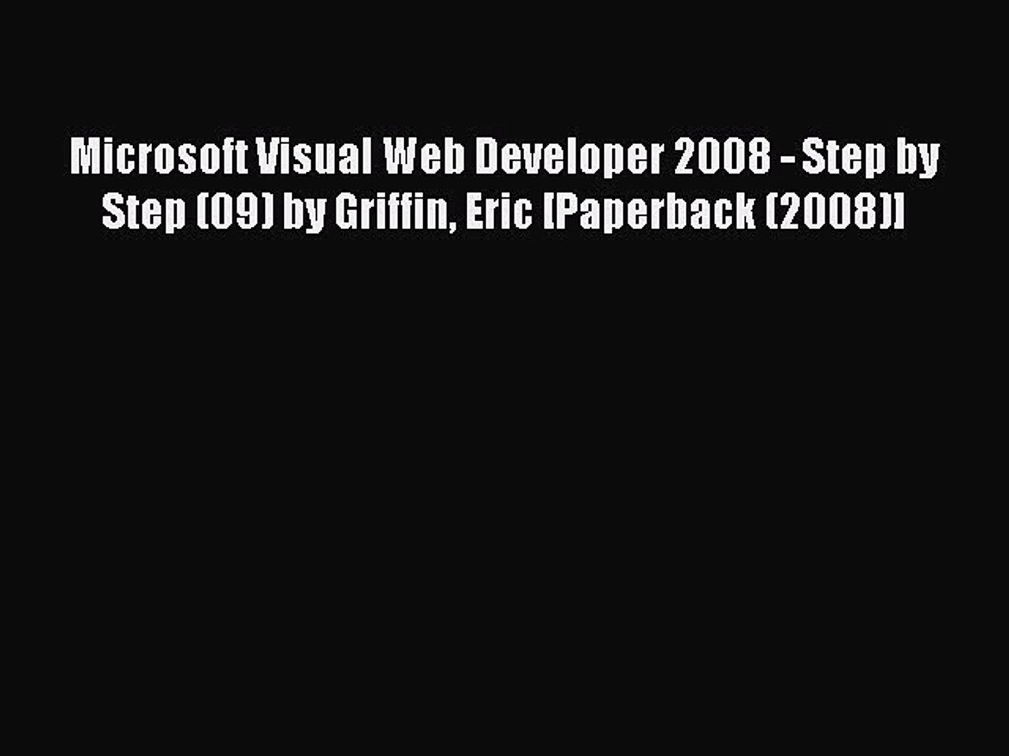 Read Microsoft Visual Web Developer 2008 - Step by Step (09) by Griffin Eric [Paperback (2008)]