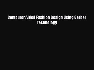 Download Computer Aided Fashion Design Using Gerber Technology Pdf Book Free Video Dailymotion