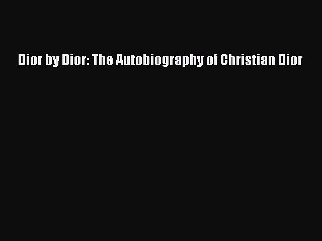 [Download] Dior by Dior: The Autobiography of Christian Dior [Read] Online