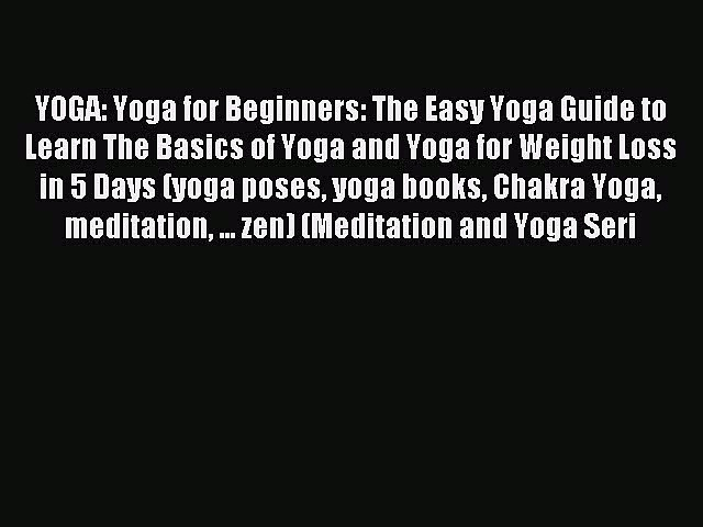 Read YOGA: Yoga for Beginners: The Easy Yoga Guide to Learn The Basics of Yoga and Yoga for