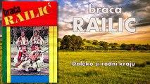 Braca Railic - Daleko si rodni kraju