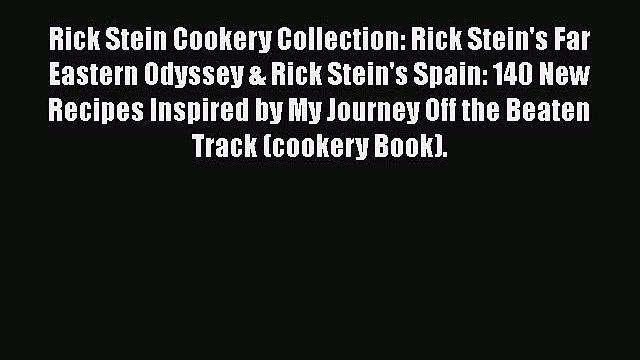 PDF Rick Stein Cookery Collection: Rick Stein's Far Eastern Odyssey & Rick Stein's Spain: 140
