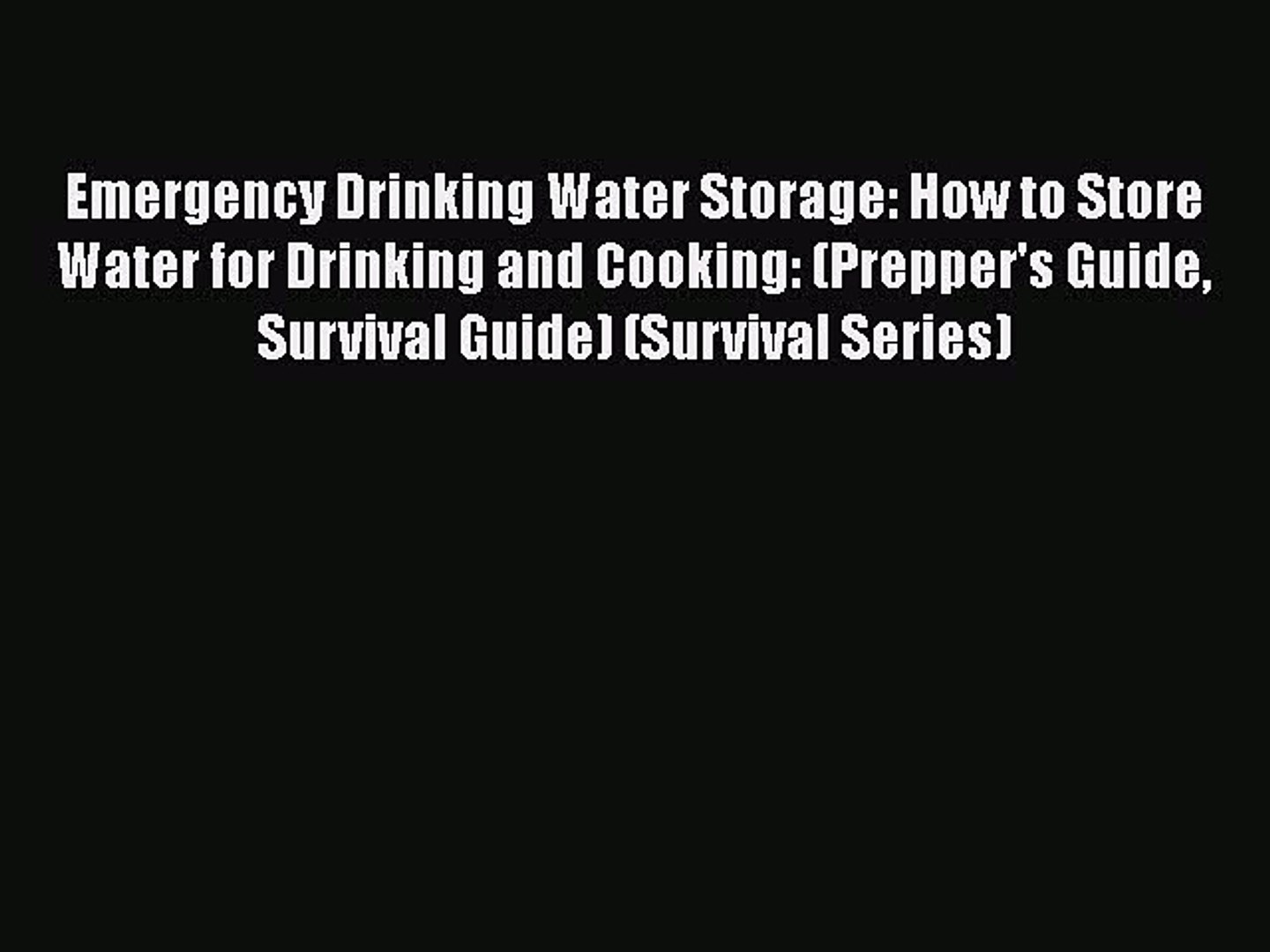 Read Emergency Drinking Water Storage: How to Store Water for Drinking and Cooking: (Prepper's