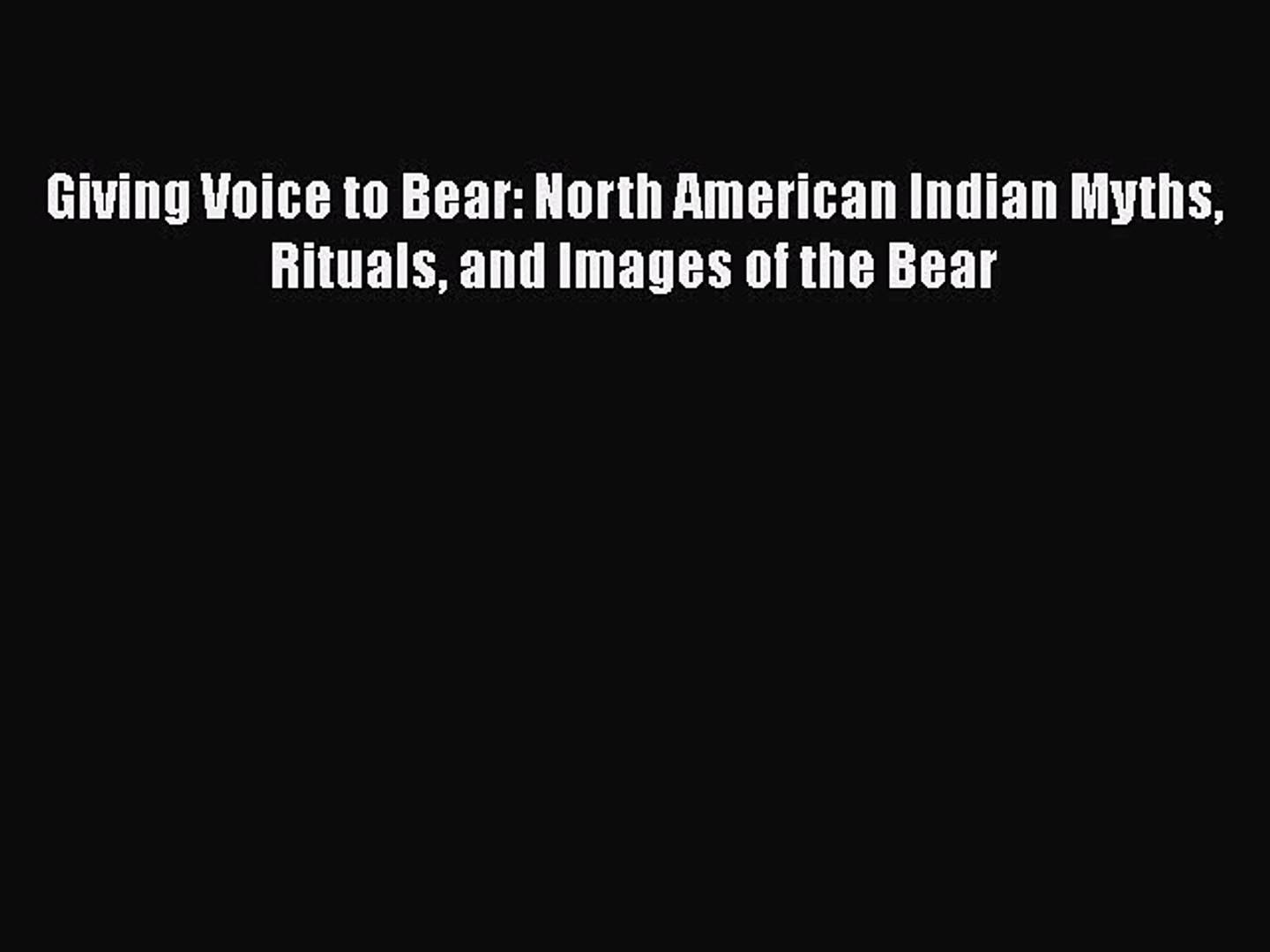 Read Giving Voice to Bear: North American Indian Myths Rituals and Images of the Bear Ebook