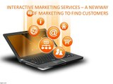 INTERACTIVE MARKETING SERVICES – A NEW WAY OF MARKETING TO FIND CUSTOMERS