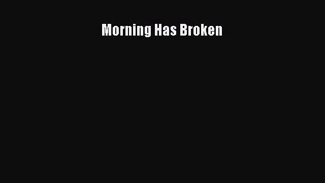 Download Morning Has Broken Ebook Online