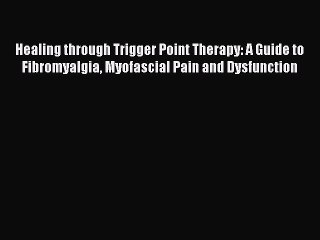 Download Healing through Trigger Point Therapy: A Guide to Fibromyalgia Myofascial Pain and