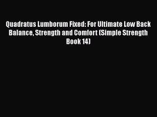 Read Quadratus Lumborum Fixed: For Ultimate Low Back Balance Strength and Comfort (Simple Strength