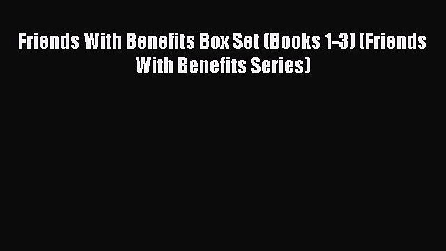 PDF Friends With Benefits Box Set (Books 1-3) (Friends With Benefits Series)  Read Online