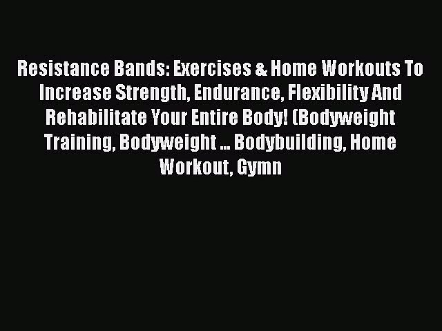 Read Resistance Bands: Exercises & Home Workouts To Increase Strength Endurance Flexibility