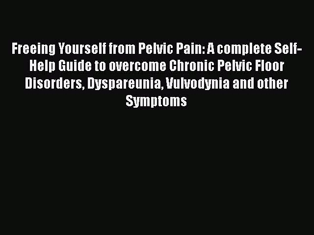 Read Freeing Yourself from Pelvic Pain: A complete Self-Help Guide to overcome Chronic Pelvic