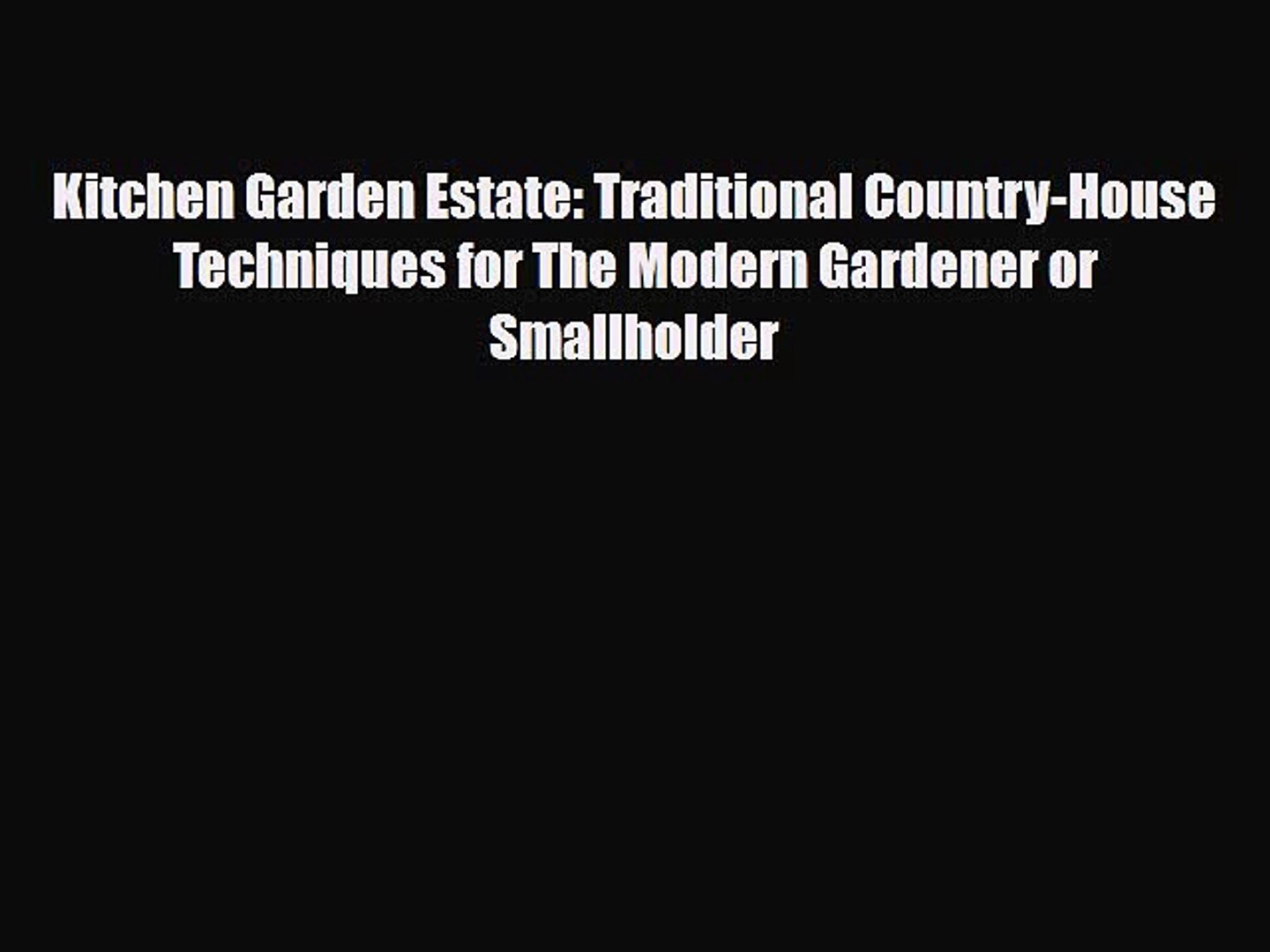 [PDF] Kitchen Garden Estate: Traditional Country-House Techniques for The Modern Gardener or