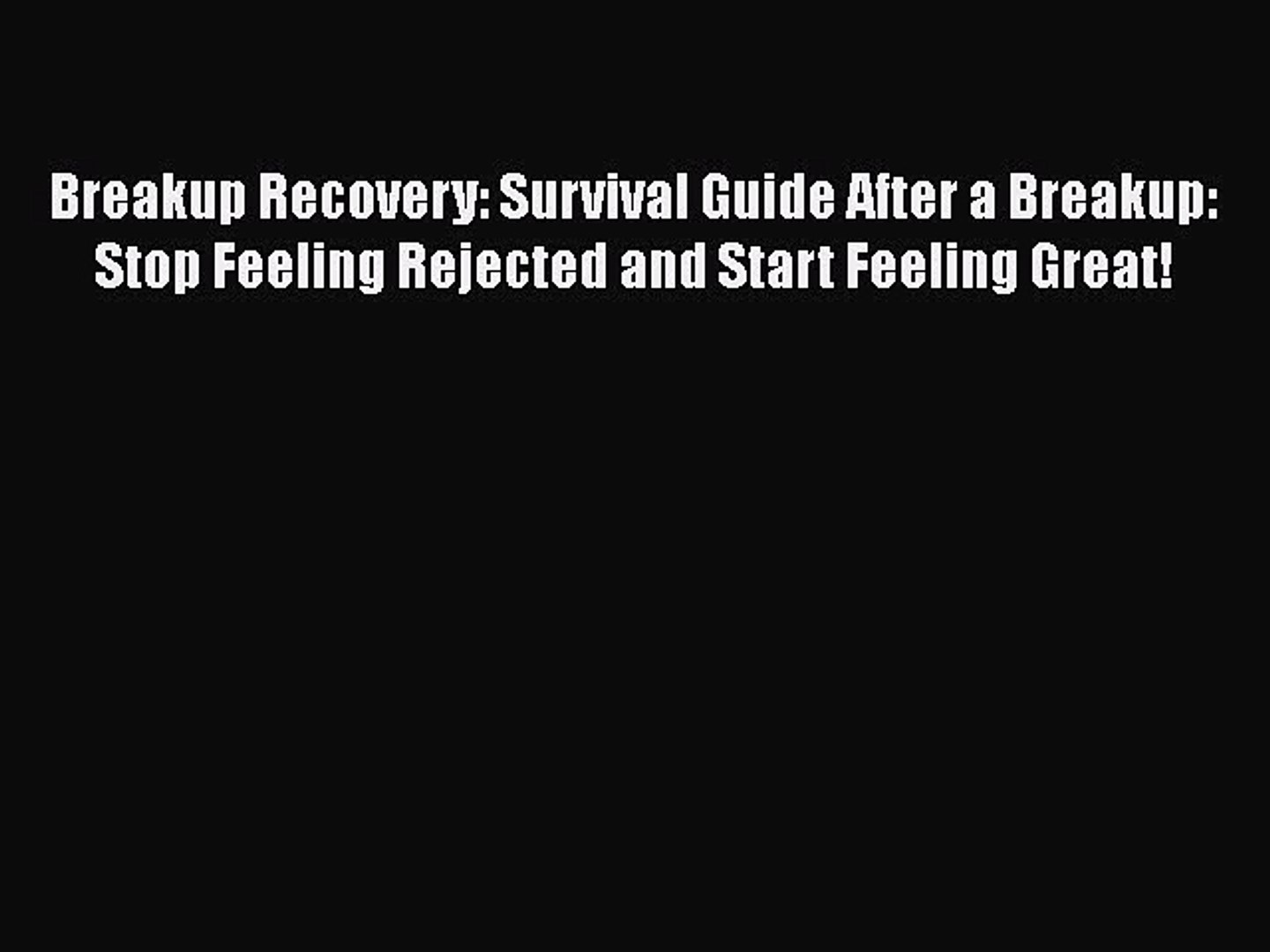 [Read] Breakup Recovery: Survival Guide After a Breakup: Stop Feeling Rejected and Start Feeling
