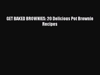 Download GET BAKED BROWNIES: 20 Delicious Pot Brownie Recipes Ebook Online