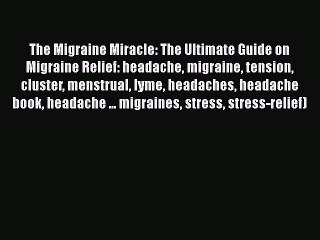 Read The Migraine Miracle: The Ultimate Guide on Migraine Relief: headache migraine tension
