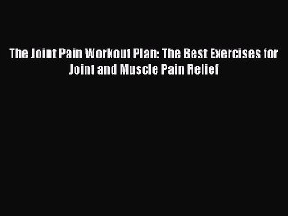 Read The Joint Pain Workout Plan: The Best Exercises for Joint and Muscle Pain Relief Ebook