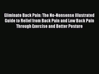 Read Eliminate Back Pain: The No-Nonsense Illustrated Guide to Relief from Back Pain and Low