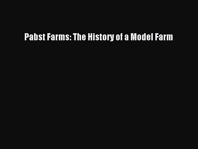 Read Pabst Farms: The History of a Model Farm PDF Free