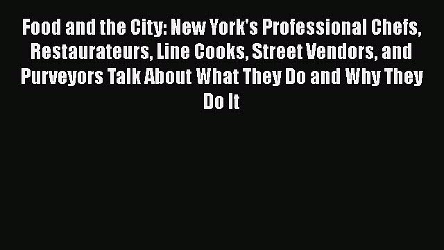 PDF Food and the City: New York's Professional Chefs Restaurateurs Line Cooks Street Vendors