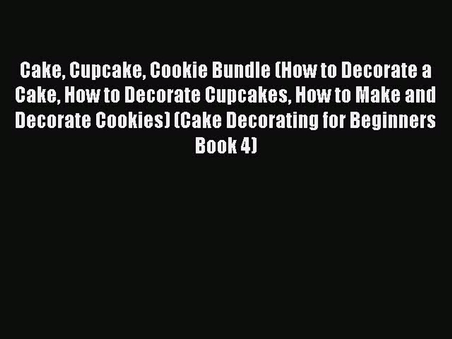 Read Cake Cupcake Cookie Bundle (How to Decorate a Cake How to Decorate Cupcakes How to Make