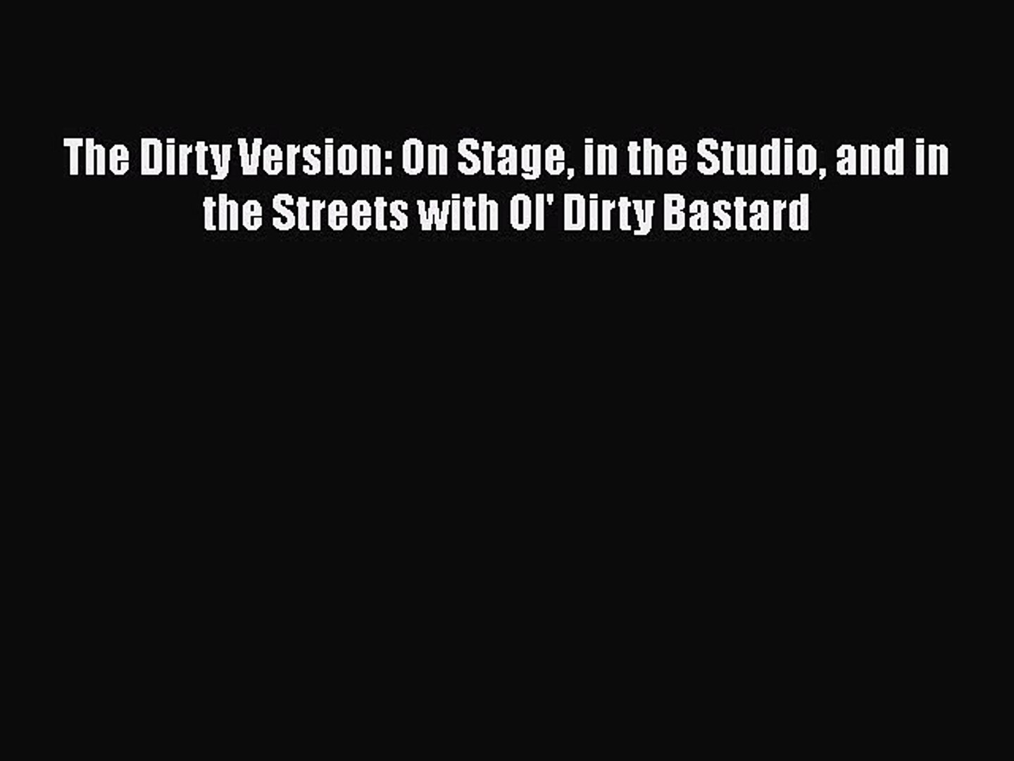 and in the Streets with Ol Dirty Bastard On Stage The Dirty Version in the Studio