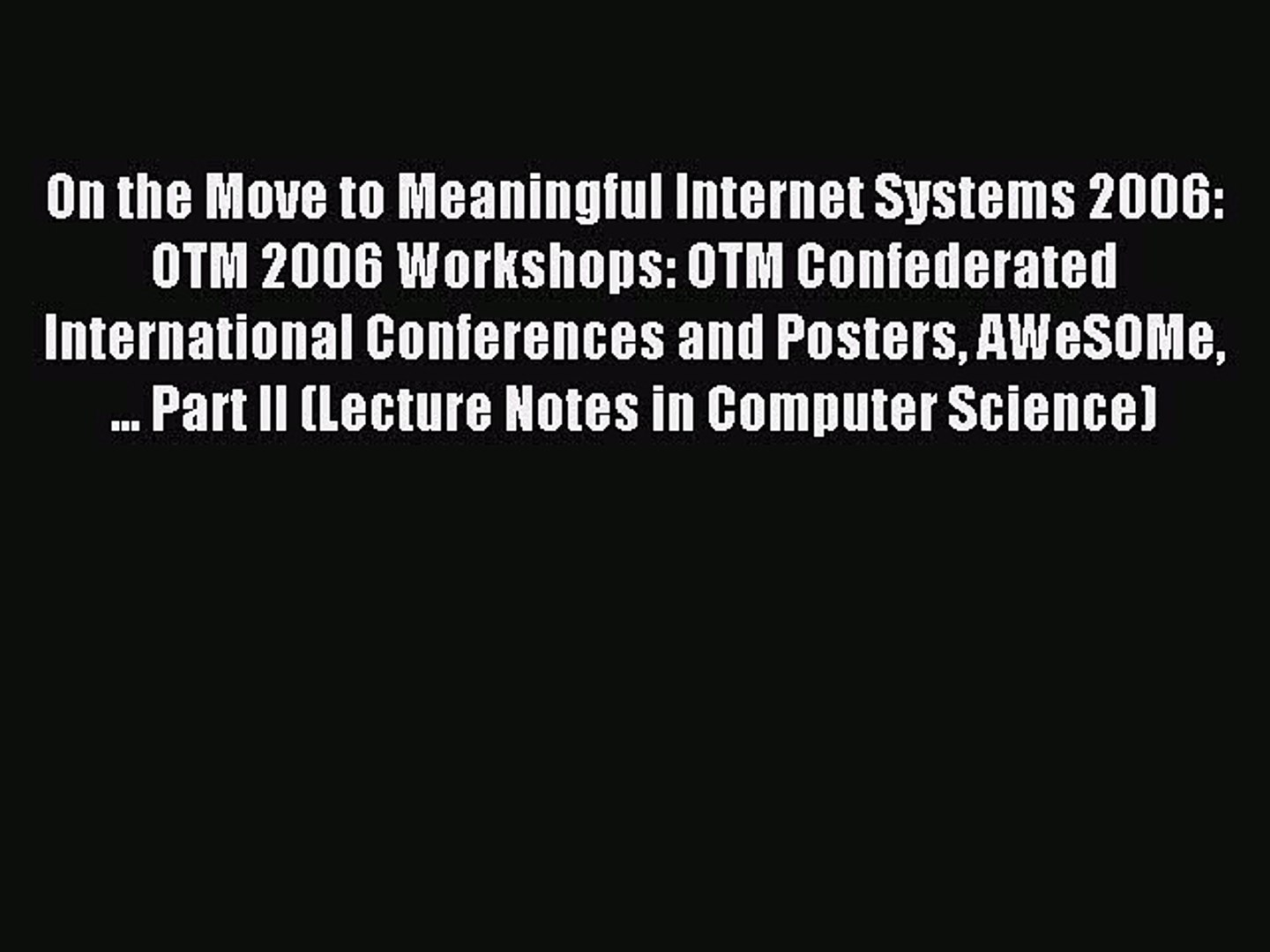 Read On the Move to Meaningful Internet Systems 2006: OTM 2006 Workshops: OTM Confederated