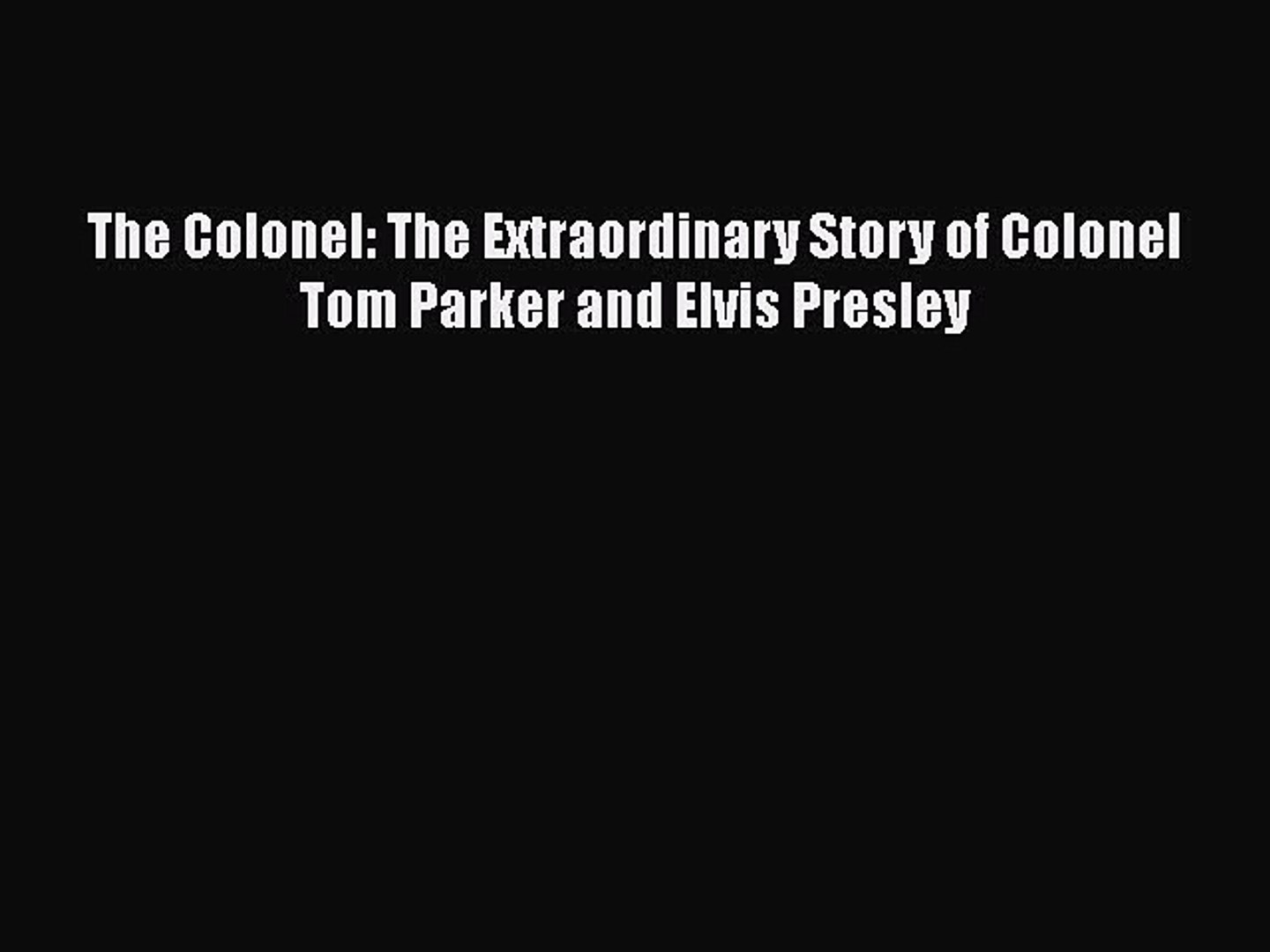 Read The Colonel: The Extraordinary Story of Colonel Tom Parker and Elvis Presley Ebook Free
