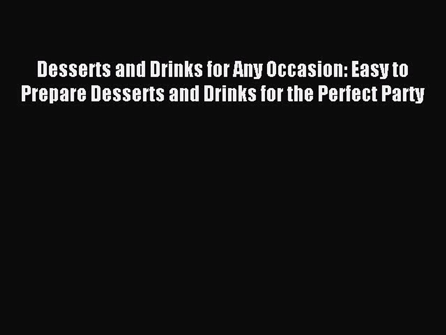 Read Desserts and Drinks for Any Occasion: Easy to Prepare Desserts and Drinks for the Perfect