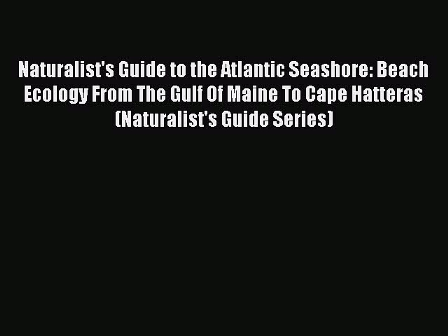 Read Books Naturalist's Guide to the Atlantic Seashore: Beach Ecology From The Gulf Of Maine