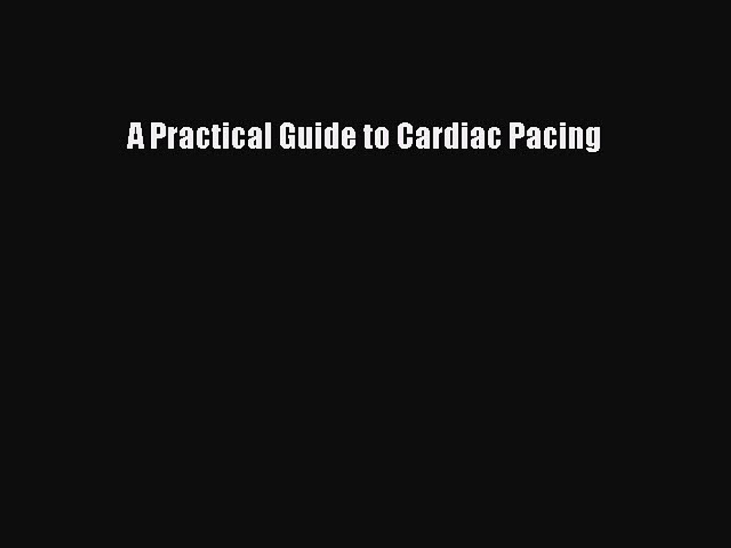 Read Books A Practical Guide to Cardiac Pacing ebook textbooks