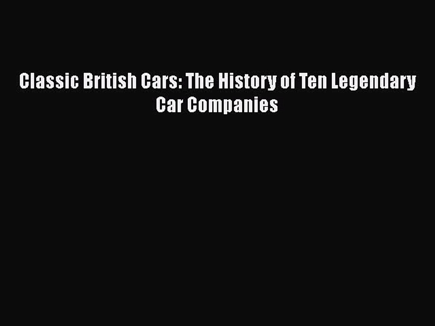 [PDF] Classic British Cars: The History of Ten Legendary Car Companies [Download] Online