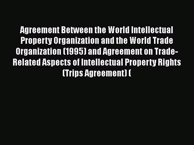 Read Agreement Between the World Intellectual Property Organization and the World Trade Organization