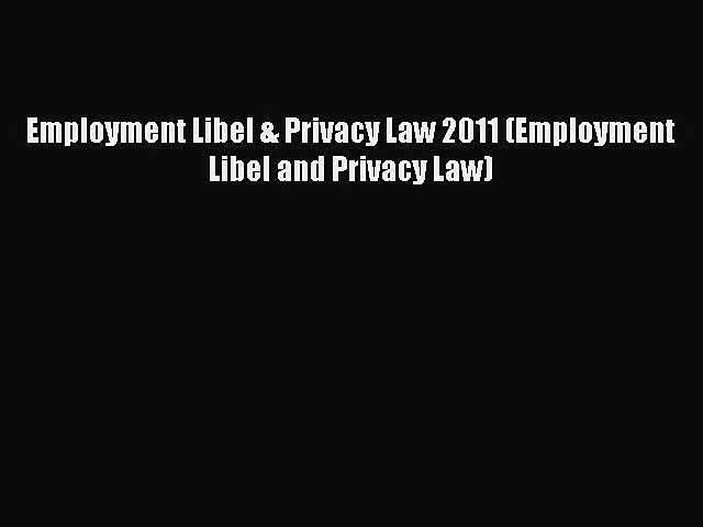 Read Employment Libel & Privacy Law 2011 (Employment Libel and Privacy Law) Ebook Free