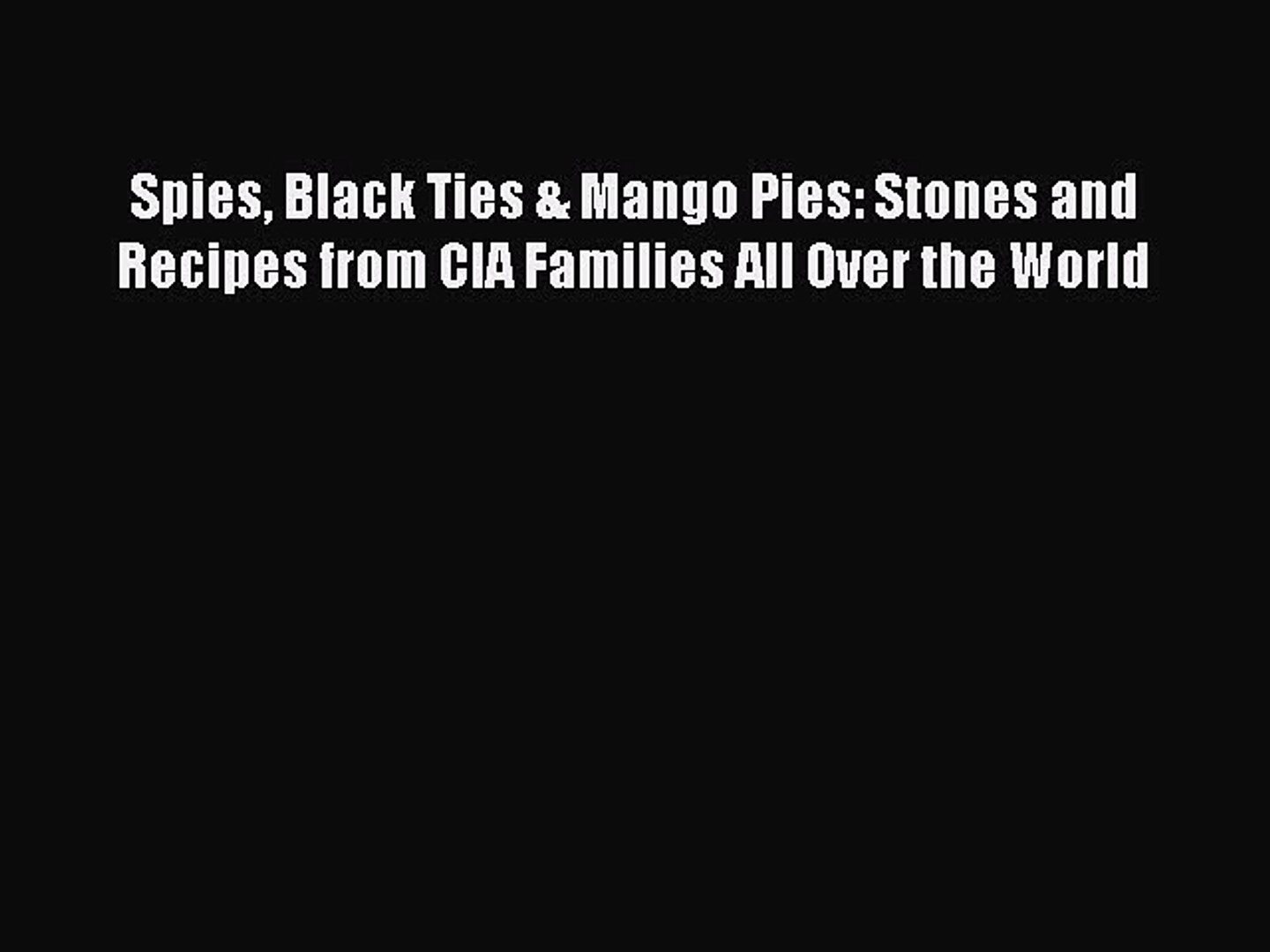 Read Spies Black Ties & Mango Pies: Stones and Recipes from CIA Families All Over the World