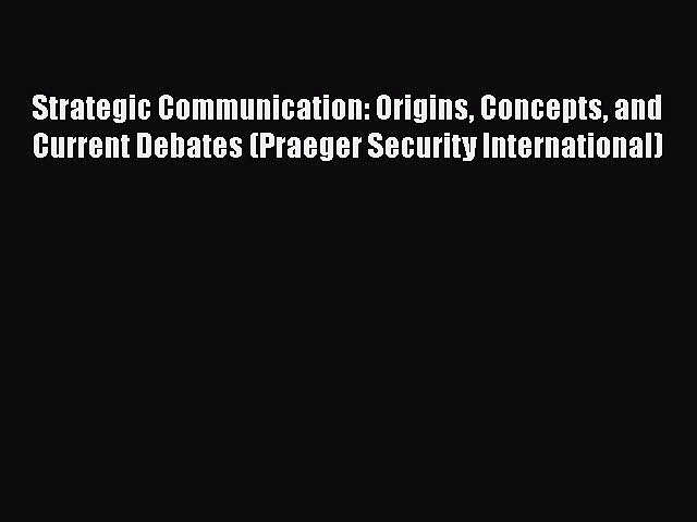 [Download] Strategic Communication: Origins Concepts and Current Debates (Praeger Security