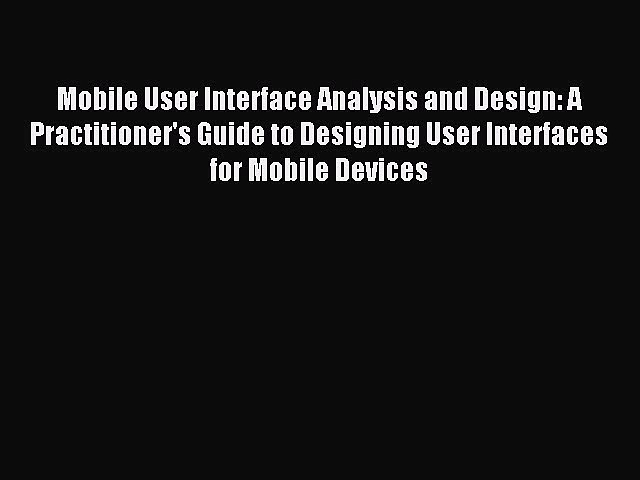 Read Mobile User Interface Analysis and Design: A Practitioner's Guide to Designing User Interfaces