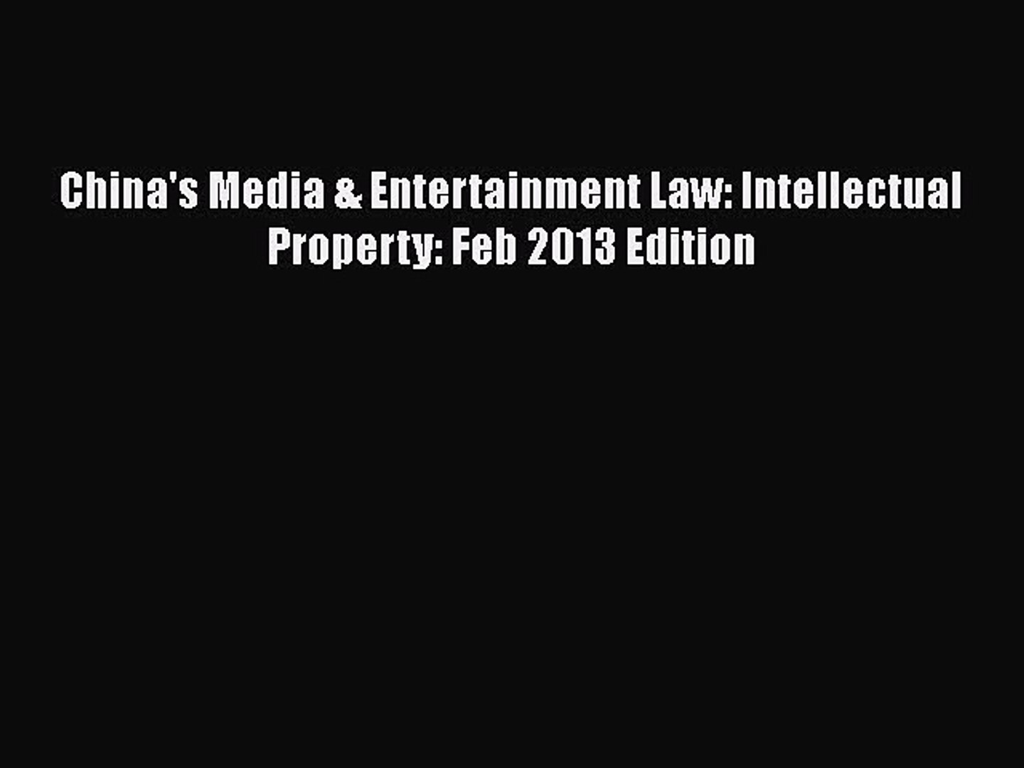 Chinas Media & Entertainment Law: Intellectual Property: Feb 2013 Edition