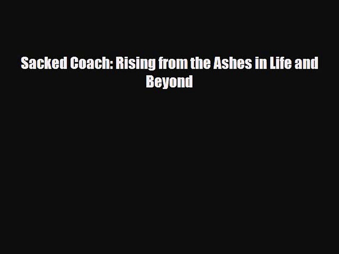 [PDF] Sacked Coach: Rising from the Ashes in Life and Beyond Download Full Ebook