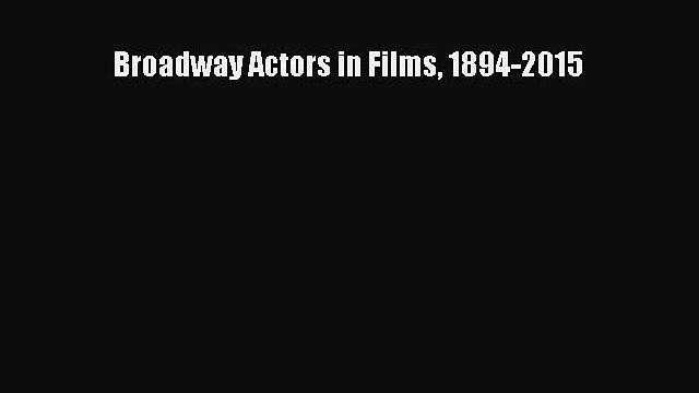 Read Broadway Actors in Films 1894-2015 Ebook Free