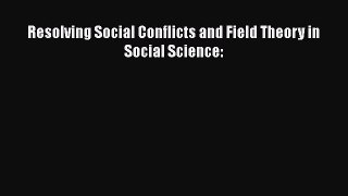 [Read] Resolving Social Conflicts and Field Theory in Social Science: E-Book Free