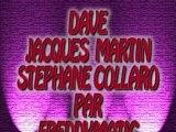 DAVE. JACQUES MARTIN .STEPHANE COLLARO PAR FREDDYMATIC