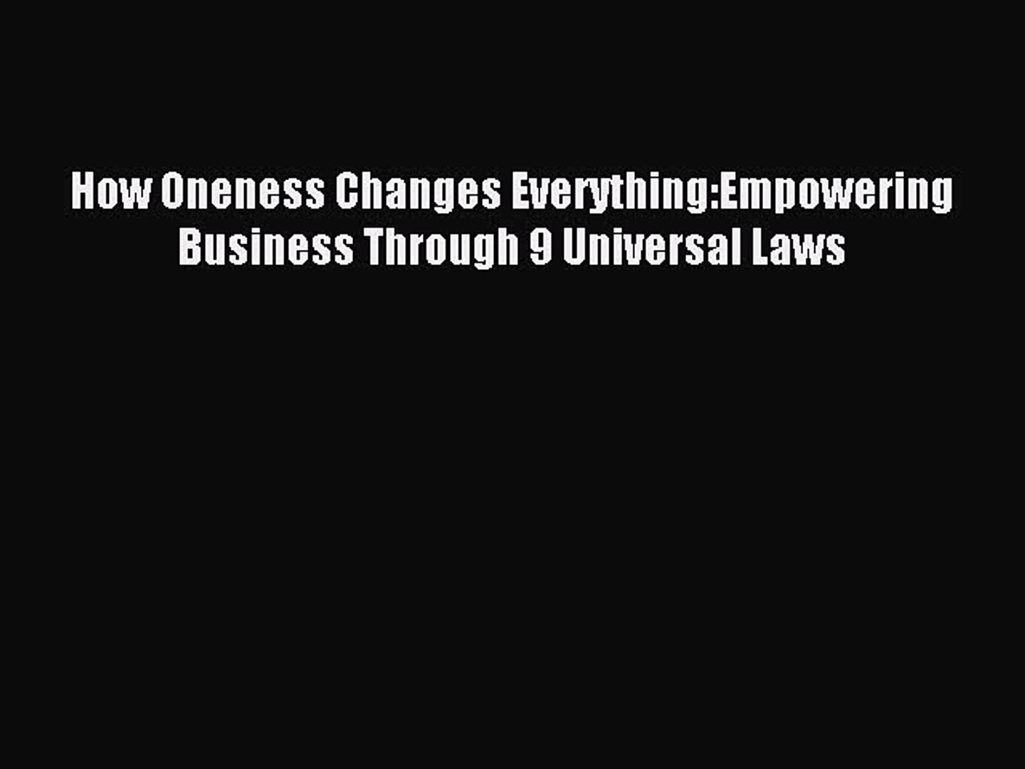 Read How Oneness Changes Everything:Empowering Business Through 9 Universal Laws Ebook Free