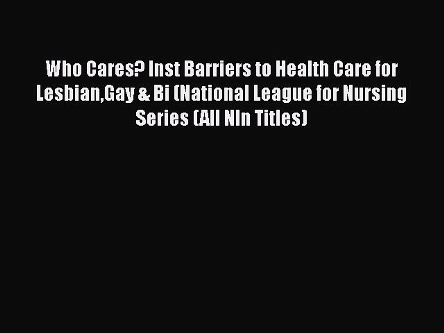 Read Who Cares? Inst Barriers to Health Care for LesbianGay & Bi (National League for Nursing