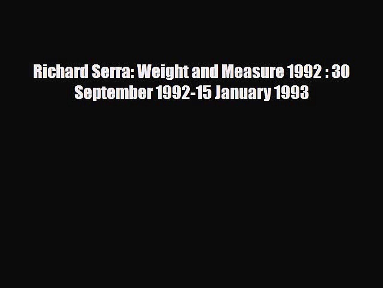 Read Richard Serra: Weight and Measure 1992 : 30 September 1992-15 January 1993 PDF Free
