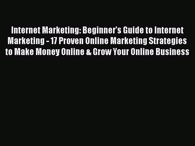 FREEPDF Internet Marketing: Beginner's Guide to Internet Marketing – 17 Proven Online Marketing