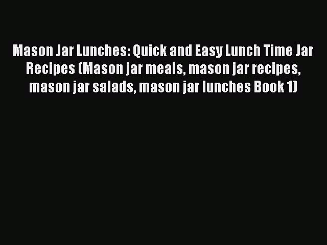 Read Mason Jar Lunches: Quick and Easy Lunch Time Jar Recipes (Mason jar meals mason jar recipes
