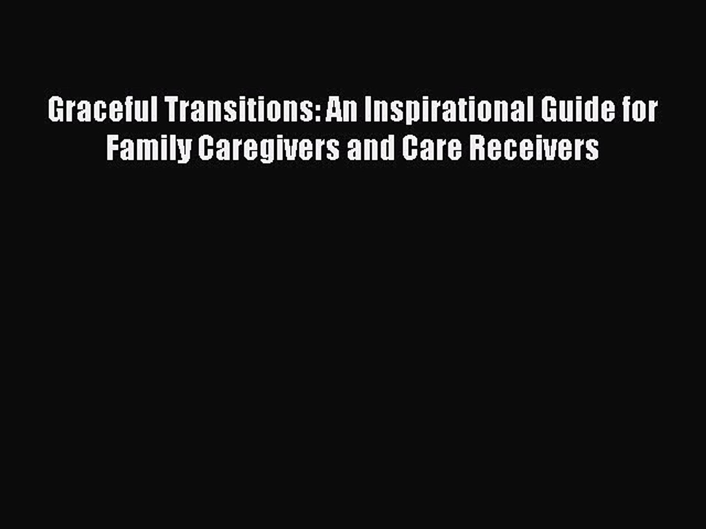 Graceful Transitions: An Inspirational Guide for Family Caregivers and Care Receivers