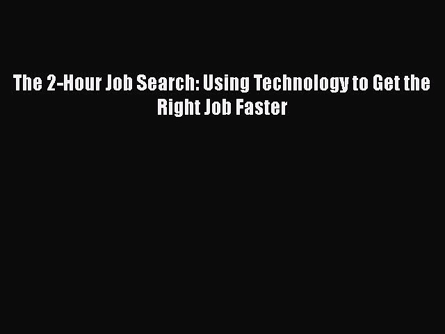 Download The 2-Hour Job Search: Using Technology to Get the Right Job Faster# PDF Online